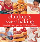 Children's Book of Baking: Over 60 Delicious Recipes for Children to Make