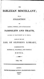 The Harleian Miscellany: Or, A Collection of Scarce, Curious, and Entertaining Pamphlets and Tracts, as Well in Manuscript as in Print, Found in the Late Earl of Oxford's Library ; Interspersed with Historical, Political, and Critical Notes, Volume 7