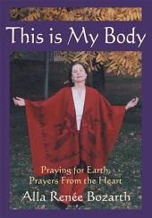 This Is My Body: Praying for Earth, Prayers from the Heart
