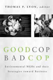 Good Cop/Bad Cop: Environmental NGOs and Their Strategies toward Business