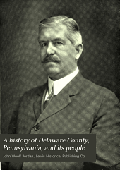 A History of Delaware County, Pennsylvania, and Its People: Volume 3