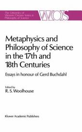 Metaphysics and Philosophy of Science in the Seventeenth and Eighteenth Centuries: Essays in honour of Gerd Buchdahl