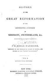 History of the Great Reformation of the Sixteenth Century: Volume 1