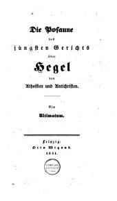 Die Posaune des jüngsten Gerichts über Hegel, den Atheisten und Antichristen: Ein Ultimatum