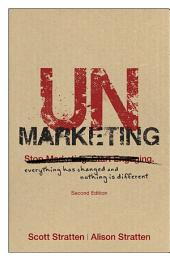 UnMarketing: Everything Has Changed and Nothing is Different, Edition 2
