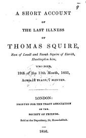 A short Account of the last illness of T. Squire ... Fifth thousand
