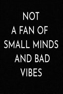 Not A Fan Of Small Minds And Bad Vibes  Book PDF