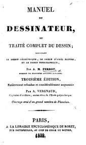 Manuel du Dessinateur, ou traité complet du dessin ... Troisième edition, entièrement refondue ... Ouvrage orné ... de planches