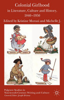 Colonial Girlhood in Literature  Culture and History  1840 1950 PDF