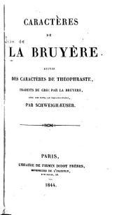 Caracteres de La Bruyère: suivis des caractères de Théophraste traduits du grec par La Bruyère, avec des notes et des additions, par Schweighaeuser