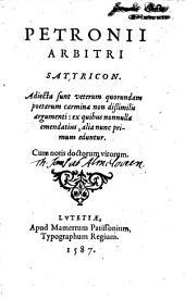 Satyricon ; Adiecta sunt veterum quorundam poetarum carmina non dissimilis argumenti; ex quibus nonnulla emendatius, alia nunc primum eduntur