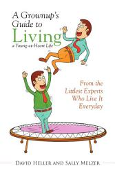 A Grownup S Guide To Living A Young At Heart Life Book PDF