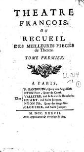 Théâtre françois: ou recueil des meilleures pièces de Theatre, Volume1