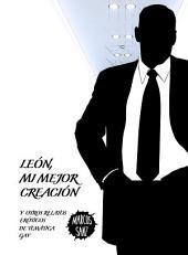 León, mi mejor creación: Y otros relatos eróticos de temática gay