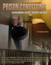 Prison Conditions: Overcrowding, Disease, Violence, And Abuse