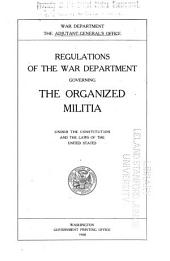 Regulations of the War Department Governing the Organized Militia: Under the Constitution and the Laws of the United States