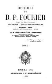 Histoire du B. P. Fourier, curé de Mattaincourt, fondateur de la congrégation de Notre-Dame, réformateur & général de la congrégation de Notre-Sauveur
