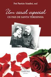 Os pais de Santa Teresinha: Um casal especial
