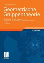Geometrische Gruppentheorie: Ein Einstieg mit dem Computer Basiswissen für Studium und Mathematikunterricht, Ausgabe 2
