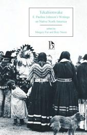 Tekahionwake: E. Pauline Johnson's Writings on Native North America
