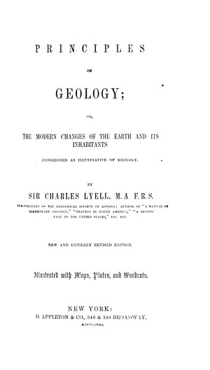 Principles of Geology  Or  The Modern Changes of the Earth and Its Inhabitants Considered as Illustrative of Geology