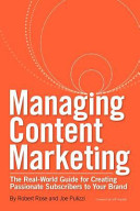 Managing Content Marketing  The Real World Guide for Creating Passionate Subscribers to Your Brand