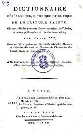 Dictionnaire généalogique, historique et critique de l'Ecriture Sainte, où sont réfutées plusieurs fausses assertions de Voltaire, et autres philosophes du dix-huitième siècle