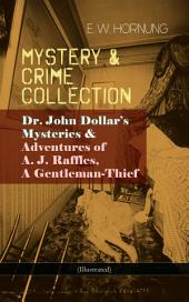 MYSTERY & CRIME COLLECTION: Dr. John Dollar's Mysteries & Adventures of A. J. Raffles, A Gentleman-Thief (Illustrated)
