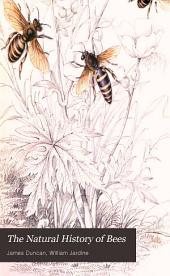 The Natural History of Bees: Comprehending the Uses and Economical Management of the British and Foreign Honey-bee; Together with the Known Wild Species. Illustrated by Thirty-six [i.e. Thirty-two] Plates Coloured from Nature, with Portrait and Memoir of Huber