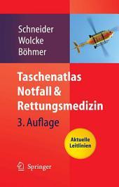 Taschenatlas Notfall & Rettungsmedizin: Kompendium für den Notarzt, Ausgabe 3