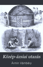 Közép-ázsiai utazás: melyet a Magyar Tudományos Akadémia megbizásából : 1863-ban Teheránból a Turkoman sivatagon át, a Kaspi tenger keleti partján Khívába, Bokharába és Szamarkandba