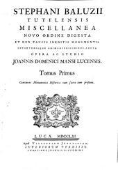 Miscellanea novo ordine digesta et non paucis ineditis monumentis opportunisque animadversionibus aucta opera ac studio Joannis Dominici Mansi Lucensis: Volume 1
