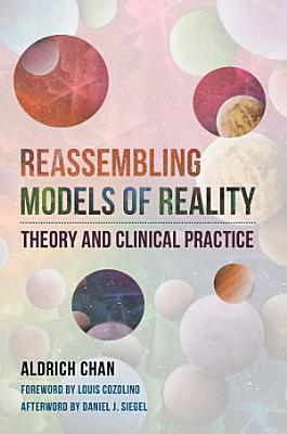 Reassembling Models of Reality  Theory and Clinical Practice