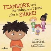 Teamwork Isn't My Thing, and I Don't Like to Share!