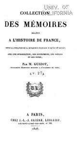 Collection des mémoires relatifs à l'histoire de France depuis la fondation de la monarchie française jusqu'au 13e siècle: Avec une introduction, des supplémens, des notices et des notes, Volume27