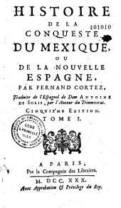 Histoire de la Conquête du Mexique... Traduite de l'Espagnol de Don Antoine de Solis par l'Auteur du Triumvirat [S. de Broë, seigneur de Citry et de La Guette]