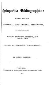 Cyclopaedia Bibliographica: A Library Manual of Theological and General Literature, and Guide to Books for Authors, Preachers, Students, and Literary Men. Analytical, Bibliographical, and Biographical, Volume 1, Part 2