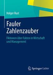 Fauler Zahlenzauber: Fiktionen über Fakten in Wirtschaft und Management