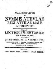Dissertatio De Nummis Ateulae Regi Attilae Male Attributis