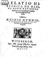 Relatio histor. de habito nuper Ratisbonae colloquio inter August. Confessionis Theologos et Pontificios