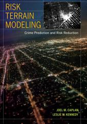 Risk Terrain Modeling: Crime Prediction and Risk Reduction