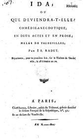 Ida, ou que deviendra-t-elle ?: comédie-anécdotique, en deux actes et en prose, mêlée de vaudevilles