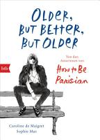 Older  but Better  but Older  Von den Autorinnen von How to Be Parisian Wherever You Are PDF