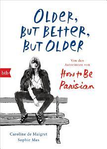 Older  but Better  but Older  Von den Autorinnen von How to Be Parisian Wherever You Are PDF