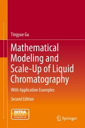 Mathematical Modeling and Scale-Up of Liquid Chromatography: With Application Examples, Edition 2