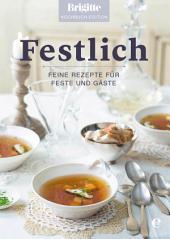 Brigitte Kochbuch-Edition: Festlich: Feine Rezepte für Feste und Gäste