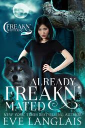 Already Freakn' Mated: Freakn' Shifters #3