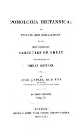 Pomologia Britannica: Or, Figures and Descriptions of the Most Important Varieties of Fruit Cultivated in Great Britain, Volume 2