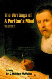 The Writings of A Puritan's Mind: Volume 1