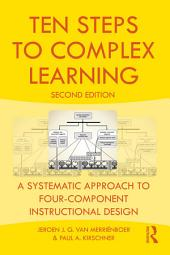 Ten Steps to Complex Learning: A Systematic Approach to Four-Component Instructional Design, Edition 2